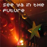 DJ Dacha - See Ya In The Future - 2006-07