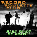 RECORD ROULETTE CLUB- Make Ready My Grave!