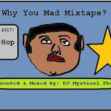 Why You Mad Mixtape? (DJ Mystical FLex) Nov. 7, 2017!
