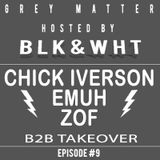GREY MATTER Ep. 9 B2B Takeover Ft. EMUH, CHICK IVERSON AND ZOF