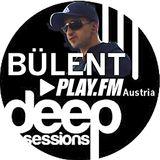PLAY FM:Podcast:Austria -Deep House Session -Bülent:Feb.2018 inc.Never Let Go Of your Dreams-Bülent