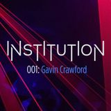 Institution 001: Gavin Crawford