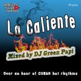 """La Caliente"" mixed by DJ Green Papi (ORIENTE STAR SOUND)"