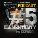 Elementality Podcast No. 5 (Español)