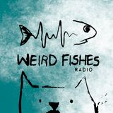 Weird Fishes Radio 31.07.19