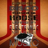 BORN IN DISCO - RAISED IN HOUSE - LIVING IN ELECTRONIC - MY LIFE IS MUSIC