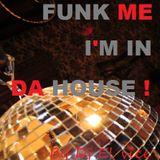 FUNK ME...I'M IN DA HOUSE !!