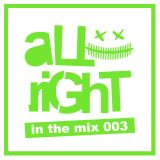 aLLriGhT in the mix 003