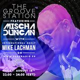 #041 Mike Lachman @ The Groove Station Featuring Mischa Duncan