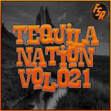 #TequilaNation Vol. 021 @ FSR