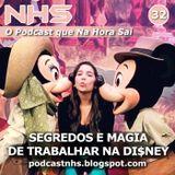 NHS #32 - Segredos e Magia de Trabalhar na Disney!