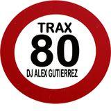 TRAX OCHENTA ( The Sound of the 80s ) DJ Alex Gutierrez