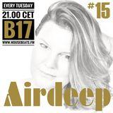 #Deephouse #House #DJ #B17's #AIRDEEP 15 #Chillout #Electronic #Dance #Music #EDM @Housebeats.FM