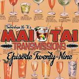 Mai Tai Transmissions - Episode Twenty-Nine