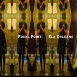 Laura Ledbetter presents Focal Point : Ela Orleans