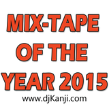 MIX-TAPE OF THE YEAR 2015 (DJ KANJI)