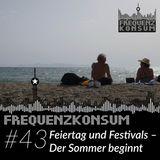 Frequenzkonsum #43 - Feiertag und Festivals: Der Sommer beginnt...