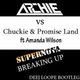 Archie vs Chuckie & Promise Land ft Amanda Wilson - 5upernova Breaking Up (Deej Loope Bootleg)