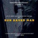 Construction Podcast - Episode 2: Sun Saved Man