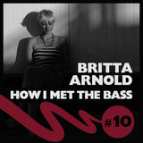 Britta Arnold - HOW I MET THE BASS #10