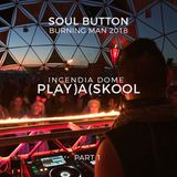 Soul Button at Playaskool | Incendia Dome - Burning Man 2018 (Part 1)