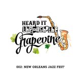 Heard It Through the Grapevine 002: New Orleans Jazz Festival