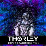 Thorley - Down The Rabbit Hole Vol 5