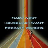 Marc West - House like i want DEC 2012