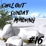 Chil'Out Sunday Morning #16