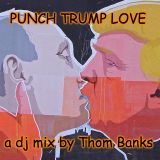 Punch Trump Love - a dj mix by Thom Banks (Recorded @ Lucky Bar)