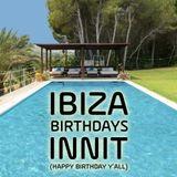 Ibiza Birthdays Innit (Happy Birthday y'all)