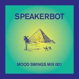 Speakerbot - Mood Swings Mix 001