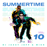 Dj Jazzy Jeff & MICK - Summertime Mixtape Vol 10  (2019)