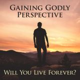 Will You Live Forever?