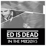 Ed is Dead - In the Mix (March 2015)
