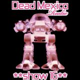 Dead Mexico Radio: Show 16