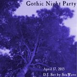 April 17, 2015 - Gothic Night Party - D.J. set by SeaWave