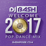 DJ Bash - Welcome 2017 Pop Dance Mix