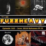 FuzzHeavy Podcast - Episode 163 - June 2018 Releases Pt II (2018-12-28)