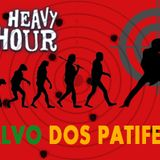 Heavy Hour 41 - 28.05.19 - Alvo dos patifes