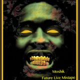 Future - Live Mixtape By Moshik
