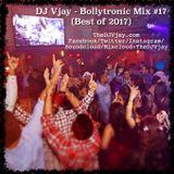 DJ Vjay - Bollytronic Mix #17 (BestOf2017)