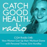 CGH Radio 048: How Women Can Up Their Workout Game, with Personal Trainer Erin Hundley