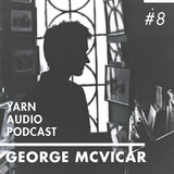 Yarn Audio Podcast #08 – George McVicar