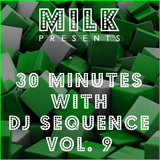 Milk - 30 minutes with DJ Sequence vol. 9