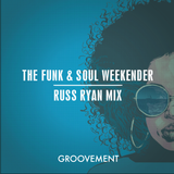 The Funk & Soul Weekender x Groovement: Russ Ryan Mix {April 2016}