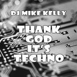 DJ MIKE KELLY - THANK GOD IT'S TECHNO 001