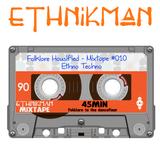 Ethnikman - Folklore Housified Mixtape #010 - Ethno Techno