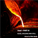 Blaze, Welding and Steel - Part III (Steel)