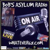 Bob's Asylum Radio recorded live on whatever68.com 5/1/2017
